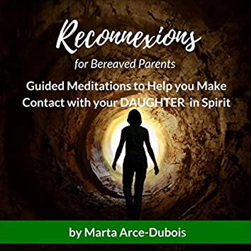 Reconnexions for Bereaved Parents: Guided Meditations to Help You Make Contact with Your Daughter in Spirit