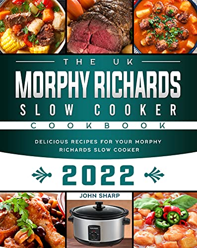 The UK Morphy Richards Slow Cooker Cookbook 2022: Delicious Recipes for Your Morphy Richards Slow Cooker (English Edition)