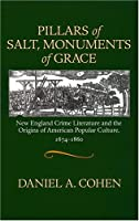Pillars of Salt, Monuments of Grace: New England Crime Literature And the Origins of American Popular Culture, 1674-1860 (Commonwealth Center Studies in American Culture)
