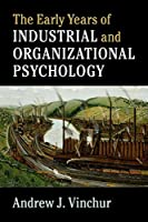 The Early Years of Industrial and Organizational Psychology