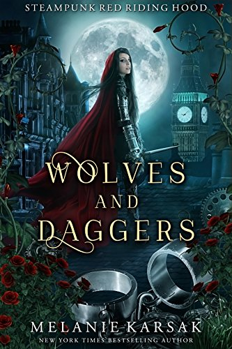 Wolves and Daggers: A Steampunk Fairy Tale (Steampunk Red Riding Hood Book 1) by [Melanie Karsak]