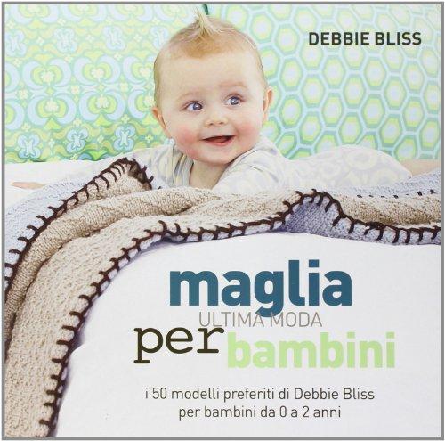 Maglia. Ultima moda per bambini. I 50 modelli preferiti di Debbie Bliss per...