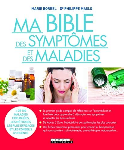 Ma bible des symptômes et des maladies: plus de 100 maladies expliquées, les méthodes les plus efficaces