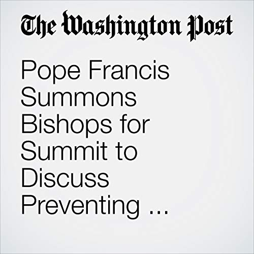 Pope Francis Summons Bishops for Summit to Discuss Preventing Clergy Sex Abuse and Protecting Children audiobook cover art