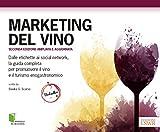 Marketing del vino. Dalle etichette ai social network, la guida completa per promuovere il...