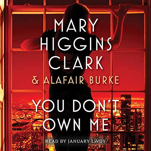 You Don't Own Me                   Written by:                                                                                                                                 Mary Higgins Clark,                                                                                        Alafair Burke                               Narrated by:                                                                                                                                 January LaVoy                      Length: 7 hrs and 2 mins     4 ratings     Overall 4.8