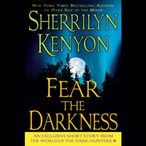 Fear the Darkness                   Written by:                                                                                                                                 Sherrilyn Kenyon                               Narrated by:                                                                                                                                 Holter Graham                      Length: 44 mins     2 ratings     Overall 4.0