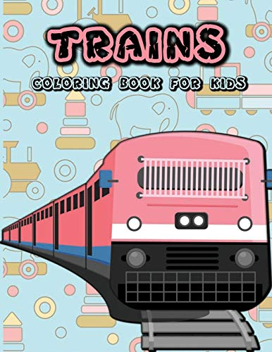 Trains coloring book for kids: 50 Beautiful illustrations of trains, Kids friendly, Easy coloring