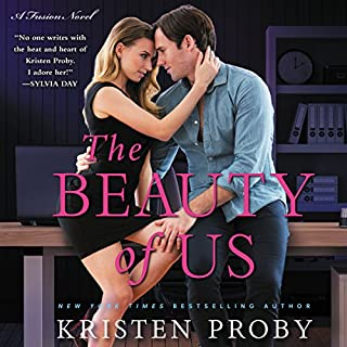 The Beauty of Us     A Fusion Novel              Written by:                                                                                                                                 Kristen Proby                               Narrated by:                                                                                                                                 Abby Craden,                                                                                        Sebastian York                      Length: 6 hrs and 8 mins     3 ratings     Overall 4.7
