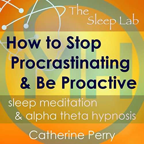 How to Stop Procrastinating and Be Proactive cover art