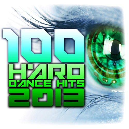 100 Hard Dance Hits 2013 - Top Rave Anthems, Psy Trance, Hard House, Acid Techno, Nrg, High BPM, Edm Festival