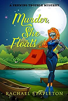 Murder, She Floats: A Bohemian Lake Cozy Mystery (Penning Trouble Book 1) by [Rachael Stapleton]