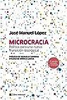 Microcracia: Política para hacer un país desde su gente par Jose Manuel Lopez