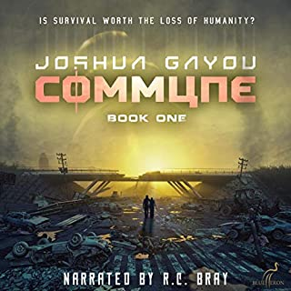 Commune     Commune, Book 1              Written by:                                                                                                                                 Joshua Gayou                               Narrated by:                                                                                                                                 R.C. Bray                      Length: 9 hrs and 46 mins     60 ratings     Overall 4.5