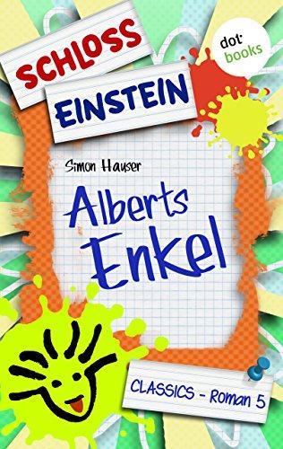 Schloss Einstein - Band 5: Alberts Enkel: Roman