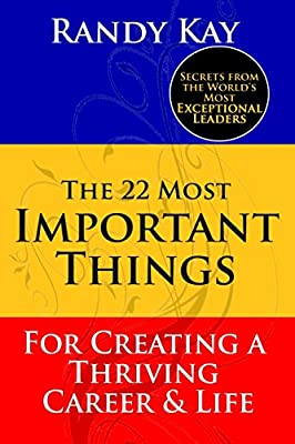 The 22 Most Important Things: For Creating a Thriving Career & Life