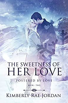 The Sweetness of Her Love: A Christian Romance (Fostered by Love Book 2) by [Kimberly Rae Jordan]