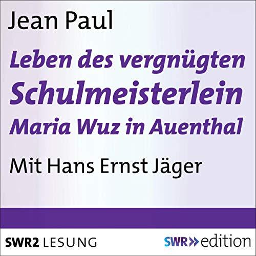 Leben des vergnügten Schulmeisterlein Maria Wuz in Auenthal Titelbild