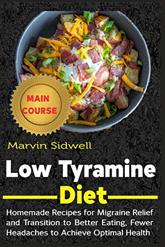 Low Tyramine Diet: Homemade Recipes for Migraine Relief and Transition to...