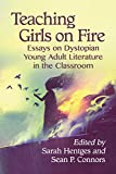 Teaching Girls on Fire: Essays on Dystopian Young Adult Literature in the Classroom (English Edition)