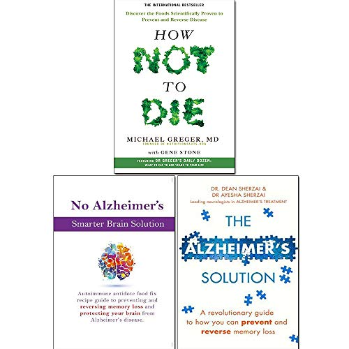 How Not To Die, The Alzheimer's Solution and No Alzheimer's Smarter Brain Keto Solution 3 Books Collection Set