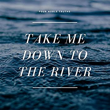 Take Me Down to the River