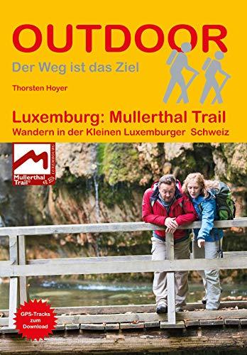 Luxemburg: Mullerthal Trail: Wandern in der Kleinen Luxemburger Schweiz (Outdoor Wanderführer)