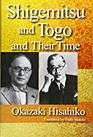 Shigemitsu and Togo and Their Time