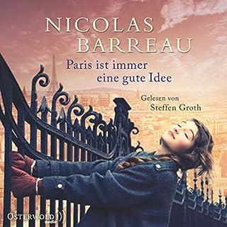 Paris ist immer eine gute Idee                   Autor:                                                                                                                                 Nicolas Barreau                               Sprecher:                                                                                                                                 Steffen Groth                      Spieldauer: 8 Std. und 49 Min.     172 Bewertungen     Gesamt 4,5
