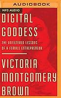 Digital Goddess: The Unfiltered Lessons of a Female Entrepreneur