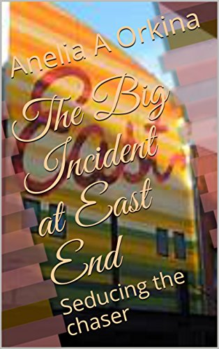 The Big Incident at East End : Seducing the chaser  (English Edition)