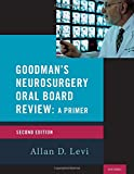 Goodman's Neurosurgery Oral Board Review 2nd Edition (Medical Specialty Board Review) - Allan D. Levi