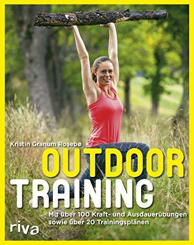 Outdoortraining: Mit über 100 Kraft- und Ausdauerübungen und über 20 Trainingsplänen