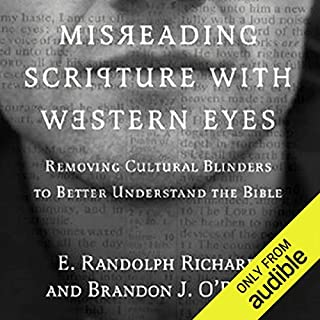 Misreading Scripture with Western Eyes     Removing Cultural Blinders to Better Understand the Bible              By:                                                                                                                                 Brandon J. O'Brien,                                                                                        E. Randolph Richards                               Narrated by:                                                                                                                                 Allan Robertson                      Length: 8 hrs and 43 mins     33 ratings     Overall 4.6
