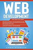 Web development: This book includes: Web development for Beginners in HTML + Web design with CSS + Javascript basics for Beginners