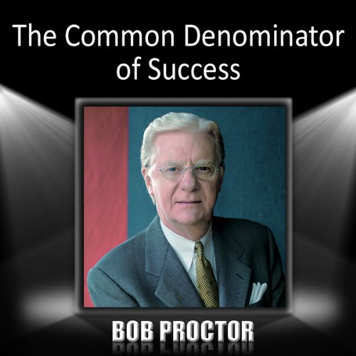 The Common Denominator of Success                   By:                                                                                                                                 Bob Proctor                           Length: 46 mins     30 ratings     Overall 4.3