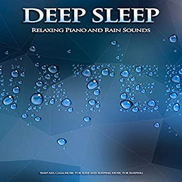 Deep Sleep Music: Relaxing Piano and Rain Sounds Sleep Aid, Calm Music For Sleep and Sleeping Music For Sleeping