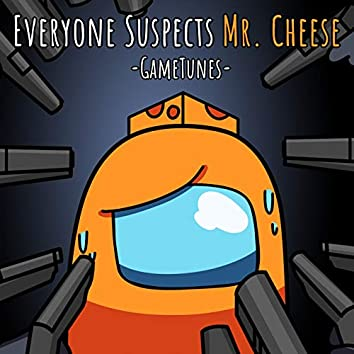 Everyone Suspects Mr. Cheese