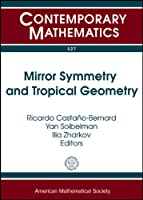 Mirror Symmetry and Tropical Geometry: Nsf-cbms Conference on Tropical Geometry and Mirror Symmetry December 13-17, 2008 Kansas State University Manhattan, Kansas (Contemporary Mathematics)