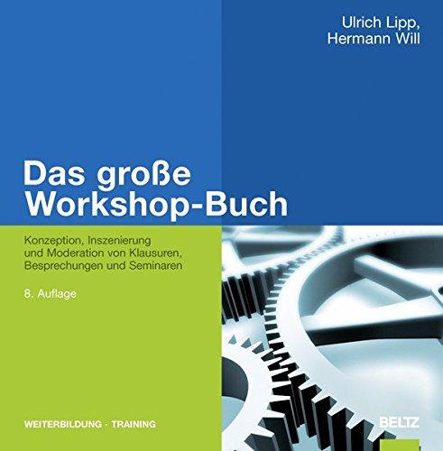 Das große Workshop-Buch: Konzeption, Inszenierung und Moderation von Klausuren, Besprechungen und Seminaren (Beltz Weiterbildung / Fachbuch)