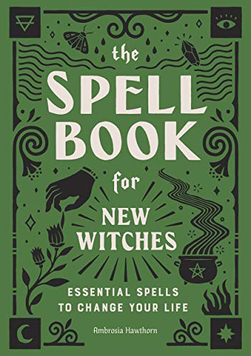 The Spell Book for New Witches: Essential Spells...