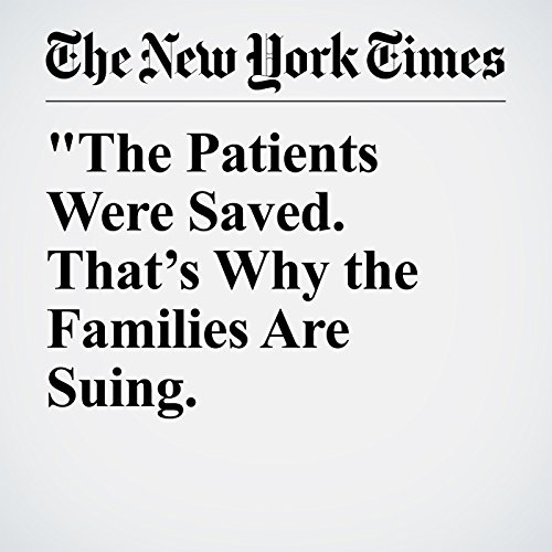The Patients Were Saved. That's Why the Families Are Suing. copertina