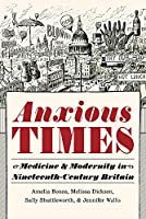 Anxious Times: Medicine & Modernity in Nineteenth-Century Britain (Science and Culture in the Nineteenth Century)