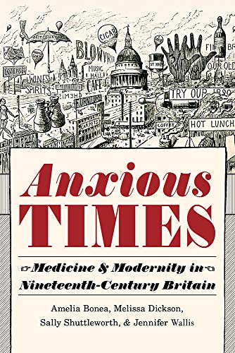 Anxious Times: Medicine and Modernity in Nineteenth-Century Britain (Sci & Culture in the Nineteenth Century) by Amelia Bonea