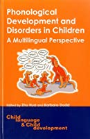 Phonological Development And Disorders in Children: A Multilingual Perspective (Child Language And Child Development)