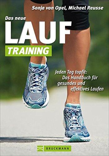 Das neue Lauf-Training: Jeden Tag topfit: Das Handbuch für gesundes und effektives Laufen