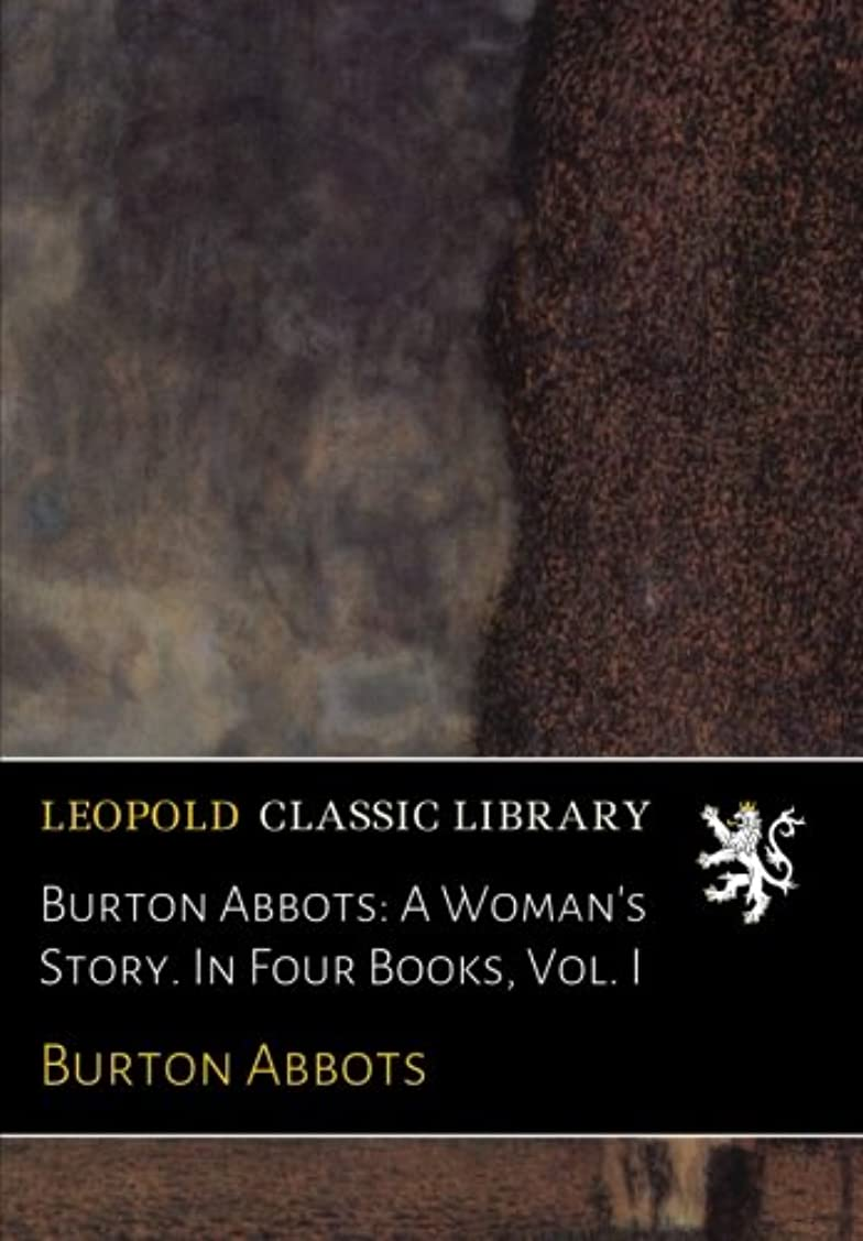 ビールパテ洪水Burton Abbots: A Woman's Story. In Four Books, Vol. I