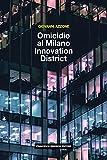 Omicidio al Milano Innovation District (Italian Edition)