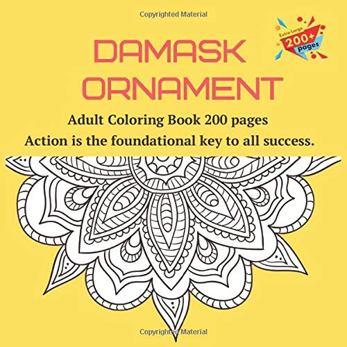 Damask Ornament Adult Coloring Book 200 pages - Action is the foundational key to all success. (Mandala)