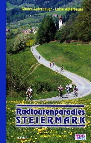 Radtourenparadies Steiermark: Alle Landes-Radwege. Vom Ausseer Land in das Wein- und Thermenland